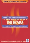 Made Completely New: A Study in Colossians and Philemon (Bible Study Guide)
