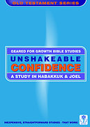 Unshakeable Confidence: A Study in Habakkuk and Joel (Geared for Growth: Old Testament)