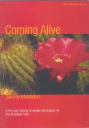 Coming Alive: 10-Part Course to Explain the Basics of the Christian Faith