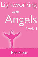 Lightworking with Angels Book 1: A Guide to Manifesting, Healing, Attracting Abundance and Success with Archangel Michael, Gabriel, Raphael, Chamuel,