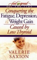 Conquering The Fatigue Depression And Weight Gain Caused By Low Thyroid