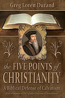 The Five Points of Christianity: A Biblical Defense of Calvinism