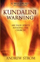 KUNDALINI WARNING - Are False Spirits Invading the Church? (2015 UPDATE)