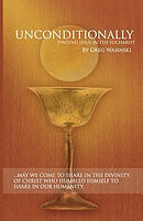 Unconditionally: Finding Jesus in the Eucharist