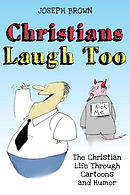 Christians Laugh Too: The Christian Life Through Cartoons and Humor