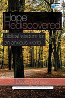 Hope Rediscovered: Biblical wisdom for an anxious world
