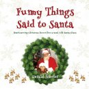 Funny Things Said to Santa: Heartwarming Christmas Humor from a Real-Life Santa Claus