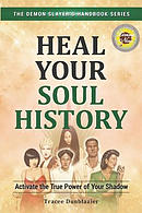 Heal Your Soul History: Activate the True Power of Your Shadow