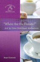 """""""Where Are the Donuts?"""": . . .And 30 Other Bible-Based Meditations"""