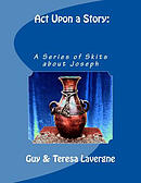 ACT Upon a Story: A Series of Skits about Joseph
