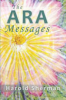 The Ara Messages: A Posthumous Collection of Dreams, Visions, and Spiritual Communications