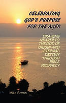 Celebrating God\'s Purpose for the Ages: Drawing Nearer to the God of Origin and Eternal Destiny Through Bible Prophecy