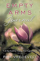 Empty Arms Journal: 21 Days of Good Grief Exercises for Healing After Miscarriage, Stillbirth, and the Loss of a Baby