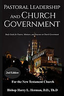 PASTORAL LEADERSHIP AND CHURCH GOVERNMENT: Study Guide for Pastors, Ministers, and Deacons on Church Government For the New Testament Church