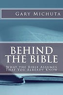 Behind the Bible: What the Bible Assumes That You Already Know