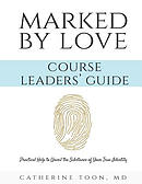 Marked by Love Course Workbook - Leaders' Guide: Practical Help to Unveil the Substance of Your True Identity