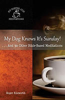 My Dog Knows It's Sunday: . . .And 30 Other Bible-Based Meditations
