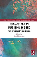Eschatology as Imagining the End: Faith Between Hope and Despair
