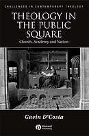 Theology in the Public Square: Church, Academy, and Nation
