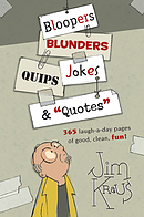 Bloopers, Blunders, Jokes, Quips & Quotes