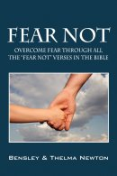 "Fear Not:  Overcome fear through ALL the ""Fear Not"" verses in the Bible"