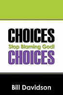 Choices:  Stop Blaming God!