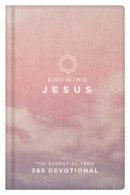 Knowing Jesus The Essential Teen 365 Devotional Girls