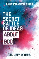 The Secret Battle Of Ideas About God Participants Guide:Overcoming The Outbreak Of Five Fatal Worldviews