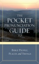 The Pocket Pronunciation Guide To Bible People  Places and Things