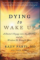 Dying to Wake Up: A Doctor\'s Voyage Into the Afterlife and the Wisdom He Brought Back