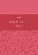 The Everyday Life Bible: The Power of God\'s Word for Everyday Living