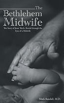 The Bethlehem Midwife: The Story of Jesus' Birth, Retold Through the Eyes of a Midwife