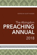 Abingdon Preaching Annual 2018: Planning Sermons and Services for Fifty-Two Sundays