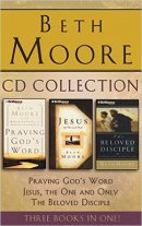 Beth Moore - Collection: Praying God's Word, Jesus, the One and Only, the Beloved Disciple: Praying God's Word, Jesus, the One and Only, the Beloved