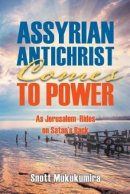 Assyrian Antichrist Comes To Power: As Jerusalem Rides on Satan's Back