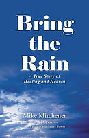 Bring the Rain: A True Story of Healing and Heaven