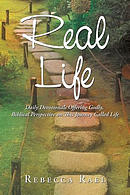 Real Life: Daily Devotionals Offering Godly, Biblical Perspective on This Journey Called Life