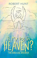 Is My Dog In Heaven?: The Biblical Answer