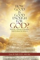How Good Is Good Enough for God?: What the 7 Churches in Revelation Teach Us about Our Salvation