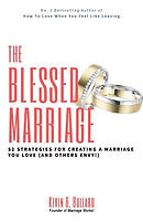 The Blessed Marriage: 52 Strategies for Creating a Marriage You Love (and Others Envy!)