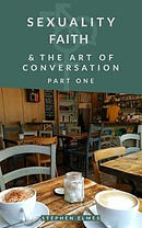 Sexuality, Faith, & the Art of Conversation