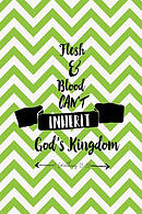 Flesh and Blood Can't Inherit God's Kingdom: Bible Verse Quote Cover Composition Notebook Portable