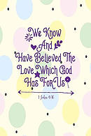 We Know and Have Believed the Love Which God Has for Us: Bible Verse Quote Cover Composition Notebook Portable