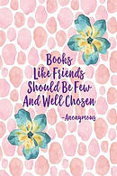 Books, Like Friends, Should Be Few, and Well Chosen: Blank Lined Page Quotes Portable