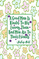 A Good Man Is Kinder to His Enemy Than Bad Men Are to Their Friends: Blank Lined Journal Book Portable