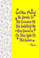 God Has Placed No Limits to the Exercise of the Intellect He Has Given Us, on This Side of the Grave: Blank Lined Books to Write in Portable