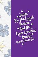 Judge by the Eye of Reason, and Not from Common Report: Blank Lined Notebook Portable