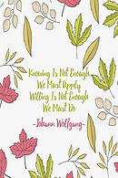 Knowing Is Not Enough, We Must Apply. Willing Is Not Enough, We Must Do: Blank Lined Quotes Portable