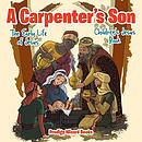 A Carpenter's Son: The Early Life of Jesus | Children's Jesus Book