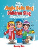 When Jingle Bells Ring and Children Sing : Coloring Book Christmas